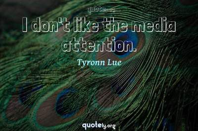 Photo Quote of I don't like the media attention.