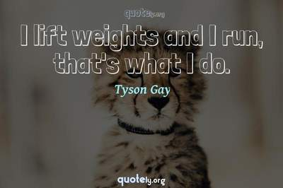 Photo Quote of I lift weights and I run, that's what I do.