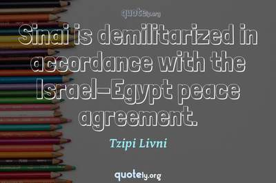 Photo Quote of Sinai is demilitarized in accordance with the Israel-Egypt peace agreement.