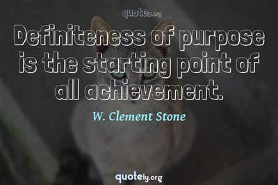Photo Quote of Definiteness of purpose is the starting point of all achievement.