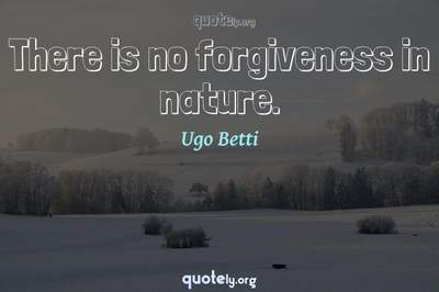 Photo Quote of There is no forgiveness in nature.