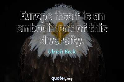 Photo Quote of Europe itself is an embodiment of this diversity.