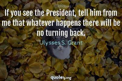 Photo Quote of If you see the President, tell him from me that whatever happens there will be no turning back.