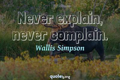 Photo Quote of Never explain, never complain.