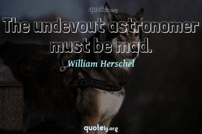 Photo Quote of The undevout astronomer must be mad.