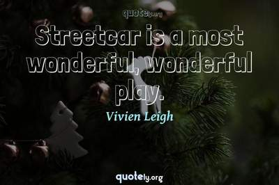 Photo Quote of Streetcar is a most wonderful, wonderful play.