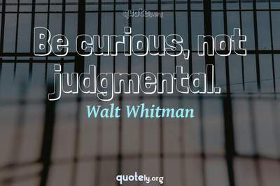 Photo Quote of Be curious, not judgmental.