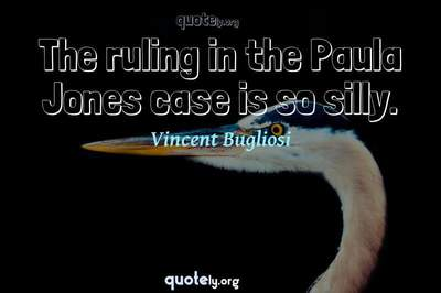 Photo Quote of The ruling in the Paula Jones case is so silly.