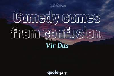 Photo Quote of Comedy comes from confusion.