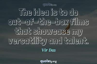 Photo Quote of The idea is to do out-of-the-box films that showcase my versatility and talent.