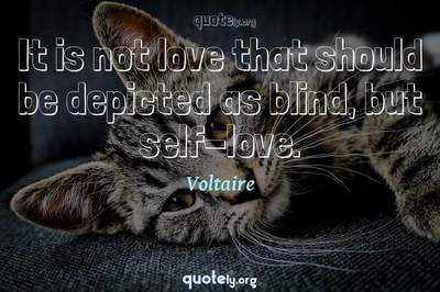 Photo Quote of It is not love that should be depicted as blind, but self-love.