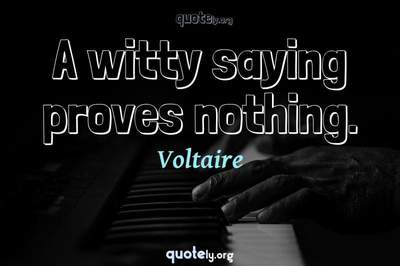 Photo Quote of A witty saying proves nothing.