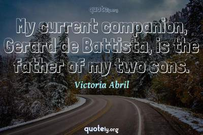 Photo Quote of My current companion, Gerard de Battista, is the father of my two sons.
