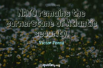 Photo Quote of NATO remains the cornerstone of Atlantic security.