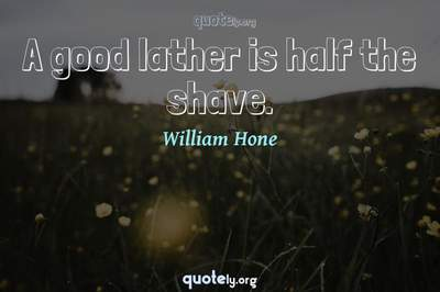 Photo Quote of A good lather is half the shave.
