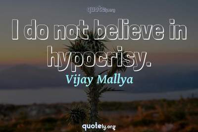 Photo Quote of I do not believe in hypocrisy.