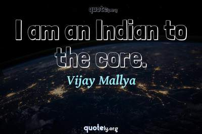 Photo Quote of I am an Indian to the core.
