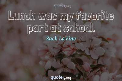 Photo Quote of Lunch was my favorite part at school.