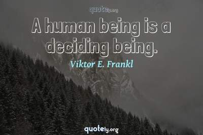 Photo Quote of A human being is a deciding being.