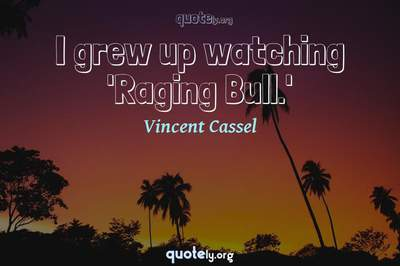 Photo Quote of I grew up watching 'Raging Bull.'