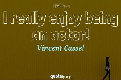 Photo Quote of I really enjoy being an actor!
