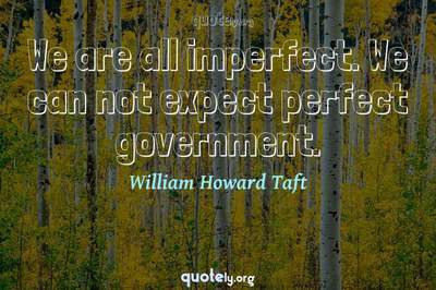 Photo Quote of We are all imperfect. We can not expect perfect government.