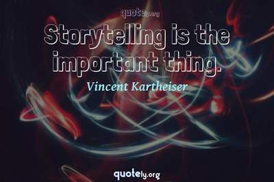 Photo Quote of Storytelling is the important thing.
