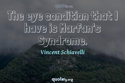 Photo Quote of The eye condition that I have is Marfan's Syndrome.