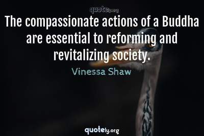 Photo Quote of The compassionate actions of a Buddha are essential to reforming and revitalizing society.