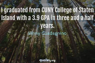 Photo Quote of I graduated from CUNY College of Staten Island with a 3.9 GPA in three and a half years.
