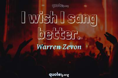 Photo Quote of I wish I sang better.