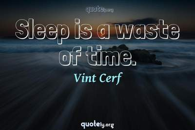 Photo Quote of Sleep is a waste of time.
