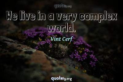 Photo Quote of We live in a very complex world.