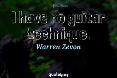 Photo Quote of I have no guitar technique.