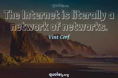 Photo Quote of The Internet is literally a network of networks.