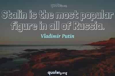 Photo Quote of Stalin is the most popular figure in all of Russia.