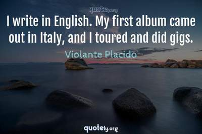 Photo Quote of I write in English. My first album came out in Italy, and I toured and did gigs.