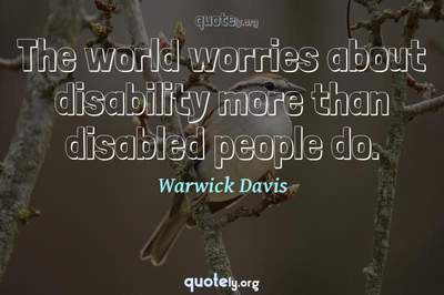 Photo Quote of The world worries about disability more than disabled people do.
