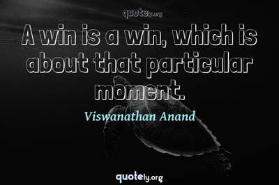 Photo Quote of A win is a win, which is about that particular moment.