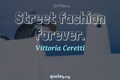 Photo Quote of Street fashion forever.