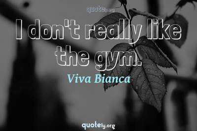 Photo Quote of I don't really like the gym.