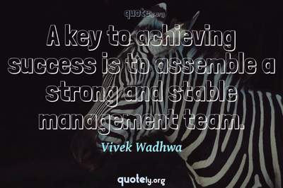 Photo Quote of A key to achieving success is to assemble a strong and stable management team.