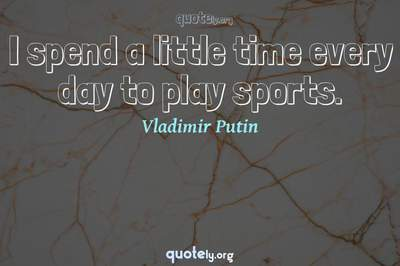 Photo Quote of I spend a little time every day to play sports.