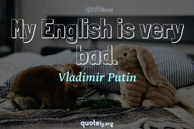 Photo Quote of My English is very bad.