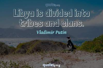 Photo Quote of Libya is divided into tribes and clans.
