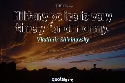 Photo Quote of Military police is very timely for our army.