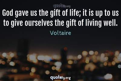 Photo Quote of God gave us the gift of life; it is up to us to give ourselves the gift of living well.