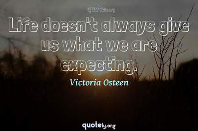 Photo Quote of Life doesn't always give us what we are expecting.