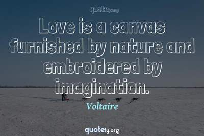 Photo Quote of Love is a canvas furnished by nature and embroidered by imagination.