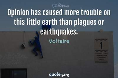 Photo Quote of Opinion has caused more trouble on this little earth than plagues or earthquakes.